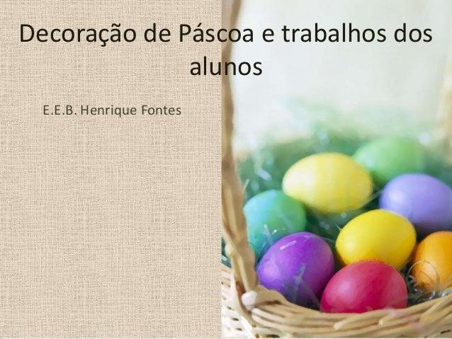 Decoração de Páscoa e trabalhos dosalunosE.E.B. Henrique Fontes