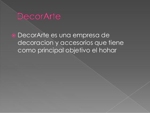  DecorArte es una empresa de decoracion y accesorios que tiene como principal objetivo el hohar