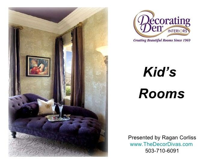 Presented by Ragan Corliss www.TheDecorDivas.com   503-710-6091 Kid's  Rooms