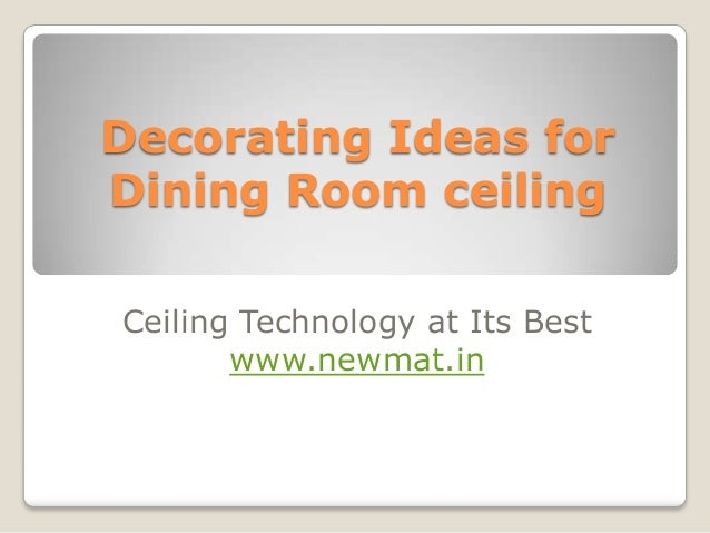 Decorating Ideas forDining Room ceilingCeiling Technology at Its Best       www.newmat.in