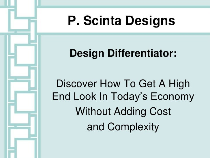 P. Scinta Designs     Design Differentiator:   Discover How To Get A High End Look In Today's Economy      Without Adding ...