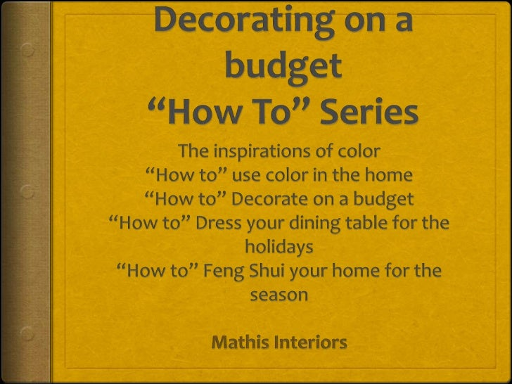 "Decorating on a budget""How To"" Series<br />The inspirations of color<br />""How to"" use color in the home<br />""How to"" Dec..."