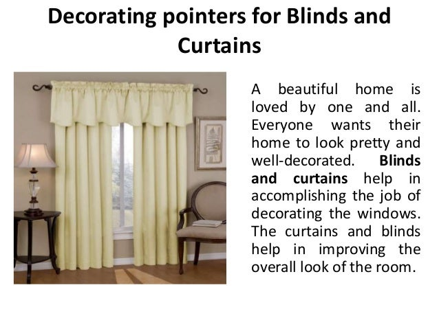 Decorating pointers for Blinds and Curtains A beautiful home is loved by one and all. Everyone wants their home to look pr...