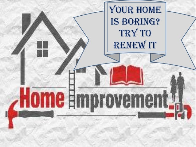 Your Homeis Boring?  Try to Renew It