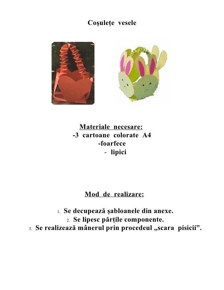 Coşuleţe vesele                  Materiale necesare:                -3 cartoane colorate A4                        -foarfe...