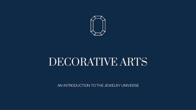 DECORATIVE ARTS AN INTRODUCTION TO THE JEWELRY UNIVERSE