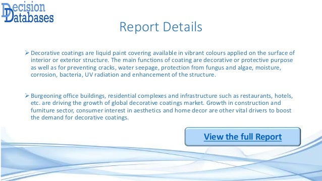 Report Details Decorative coatings are liquid paint covering available in vibrant colours applied on the surface of inter...