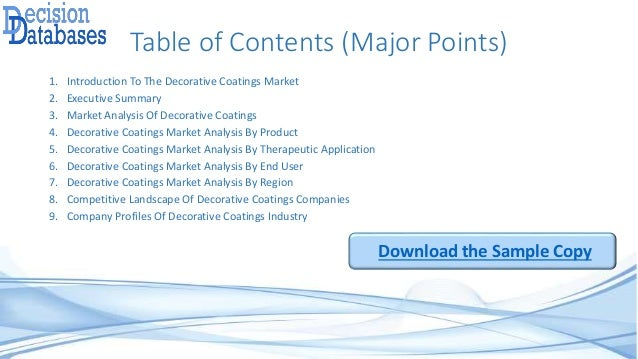 Table of Contents (Major Points) 1. Introduction To The Decorative Coatings Market 2. Executive Summary 3. Market Analysis...