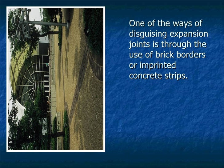 One of the ways of disguising expansion joints is through the use of brick borders or imprinted concrete strips.