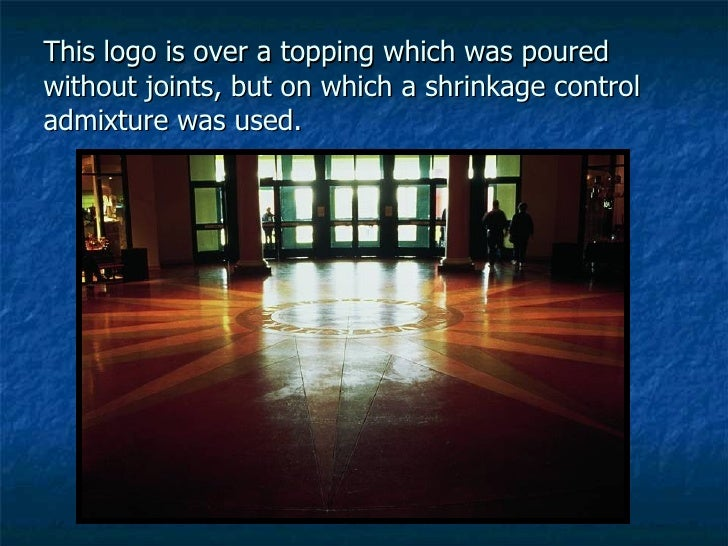 This logo is over a topping which was poured without joints, but on which a shrinkage control admixture was used.