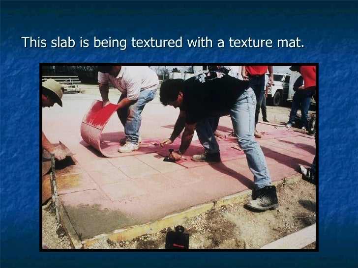 This slab is being textured with a texture mat.