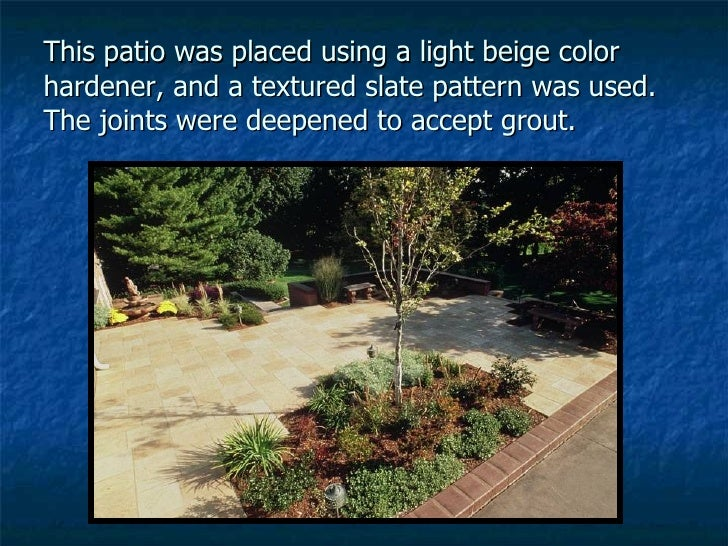 This patio was placed using a light beige color hardener, and a textured slate pattern was used.  The joints were deepened...