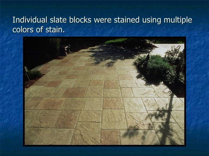 Individual slate blocks were stained using multiple colors of stain.