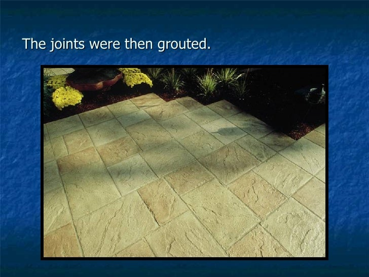 The joints were then grouted.