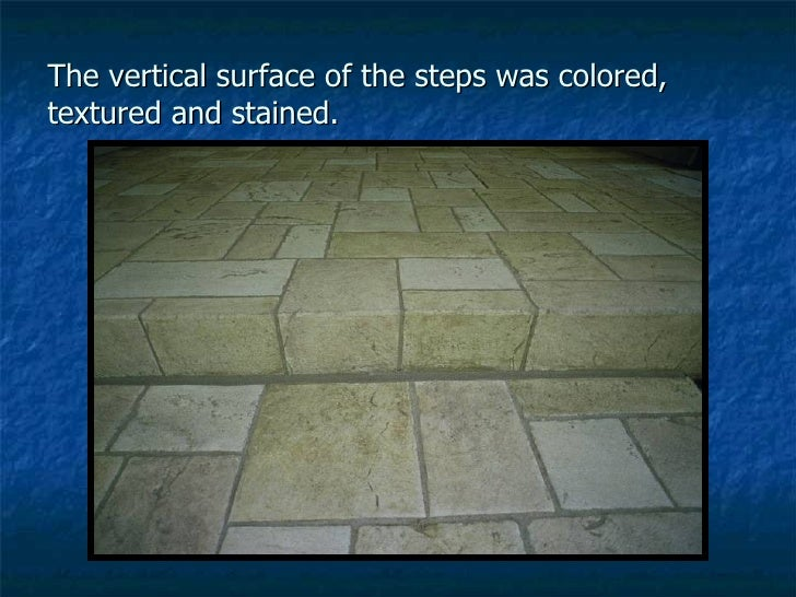 The vertical surface of the steps was colored, textured and stained.