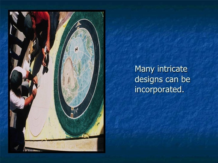 Many intricate designs can be incorporated.