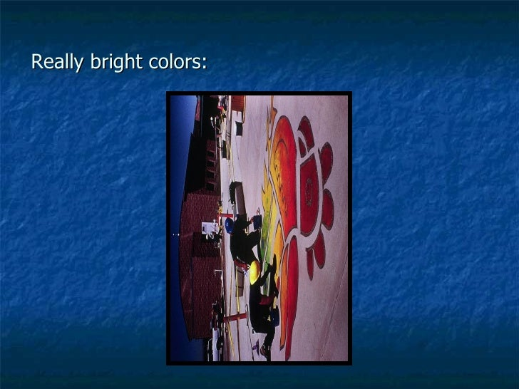 Really bright colors: