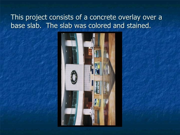 This project consists of a concrete overlay over a base slab.  The slab was colored and stained.