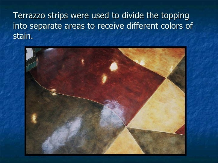 Terrazzo strips were used to divide the topping into separate areas to receive different colors of stain.