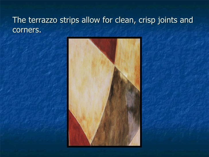 The terrazzo strips allow for clean, crisp joints and corners.