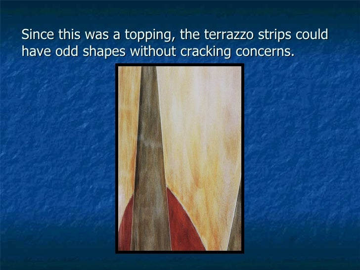 Since this was a topping, the terrazzo strips could have odd shapes without cracking concerns.