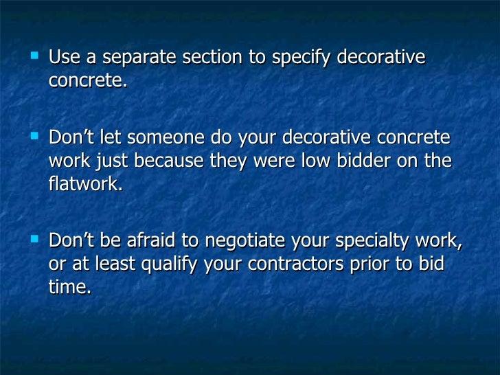 <ul><li>Use a separate section to specify decorative concrete. </li></ul><ul><li>Don't let someone do your decorative conc...