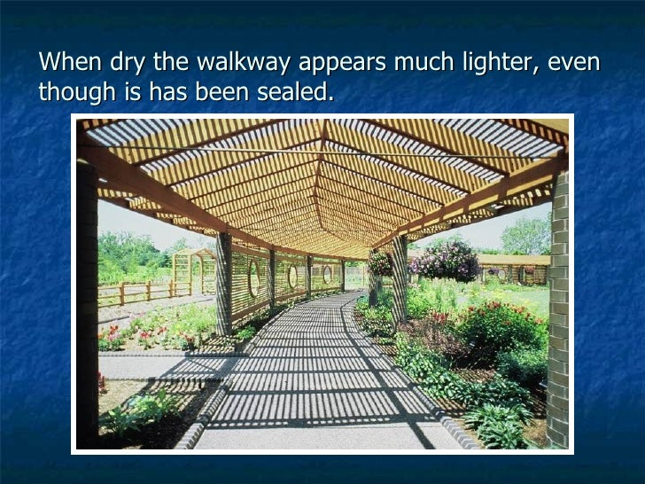 When dry the walkway appears much lighter, even though is has been sealed.