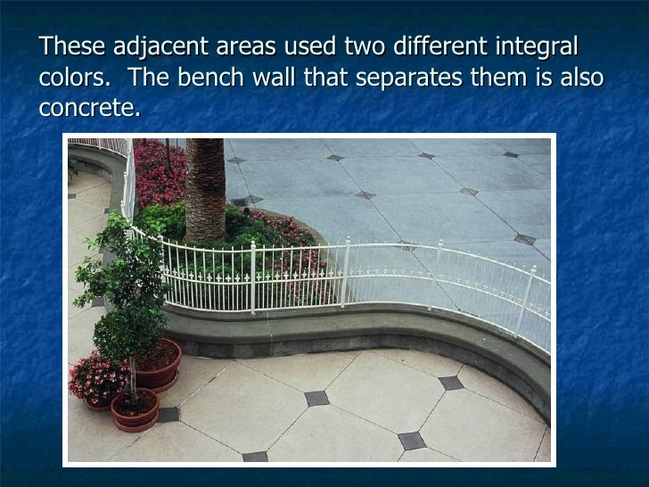 These adjacent areas used two different integral colors.  The bench wall that separates them is also concrete.