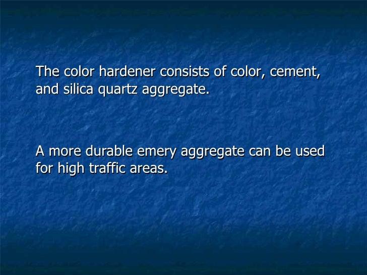 <ul><li>The color hardener consists of color, cement, and silica quartz aggregate.  </li></ul><ul><li>A more durable emery...