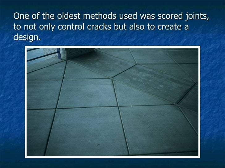 One of the oldest methods used was scored joints, to not only control cracks but also to create a design.