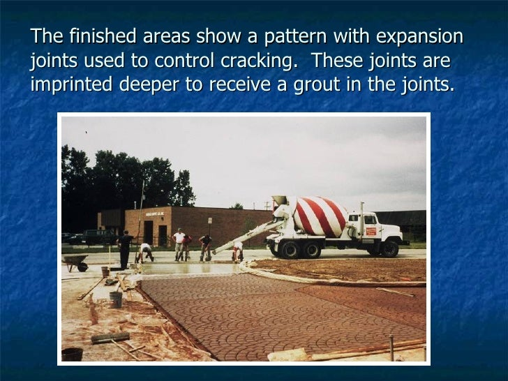 The finished areas show a pattern with expansion joints used to control cracking.  These joints are imprinted deeper to re...