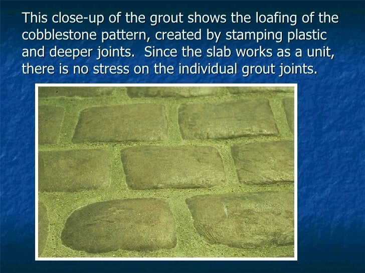 This close-up of the grout shows the loafing of the cobblestone pattern, created by stamping plastic and deeper joints.  S...