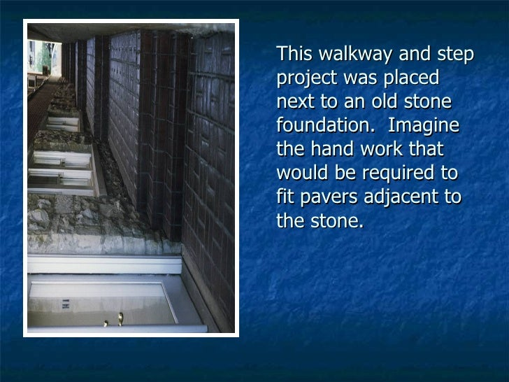 This walkway and step project was placed next to an old stone foundation.  Imagine the hand work that would be required to...