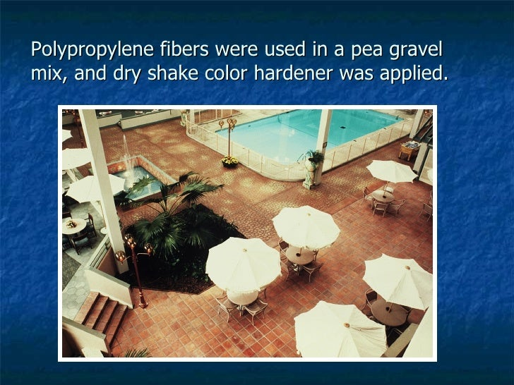 Polypropylene fibers were used in a pea gravel mix, and dry shake color hardener was applied.