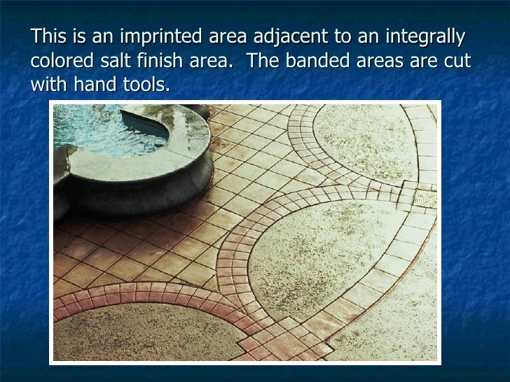 This is an imprinted area adjacent to an integrally colored salt finish area.  The banded areas are cut with hand tools.