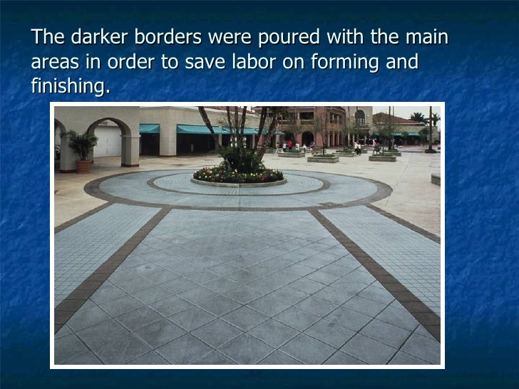 The darker borders were poured with the main areas in order to save labor on forming and finishing.