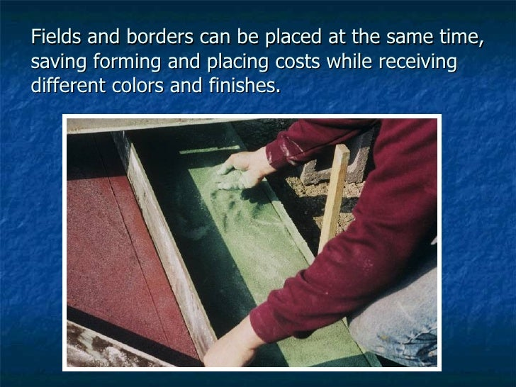 Fields and borders can be placed at the same time, saving forming and placing costs while receiving different colors and f...