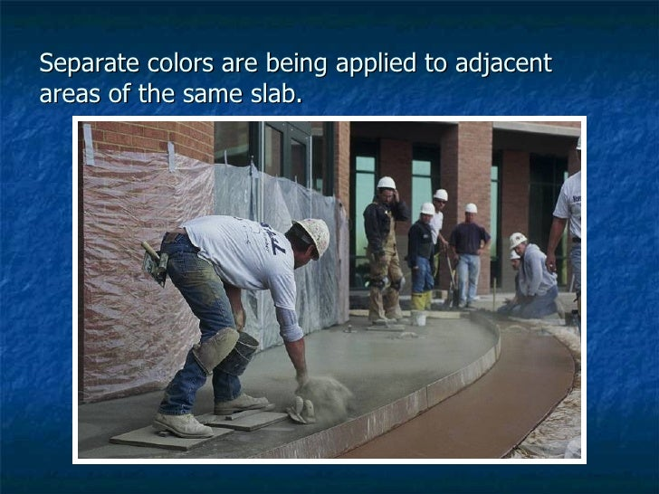 Separate colors are being applied to adjacent areas of the same slab.
