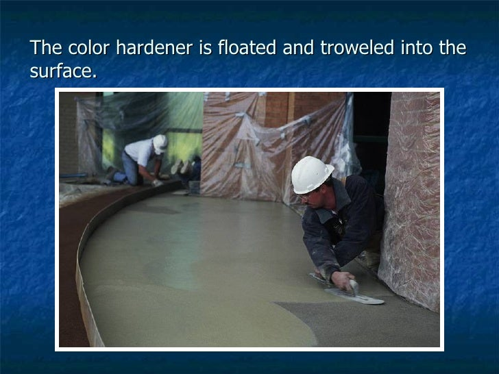 The color hardener is floated and troweled into the surface.