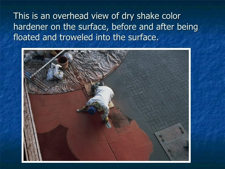 This is an overhead view of dry shake color hardener on the surface, before and after being floated and troweled into the ...