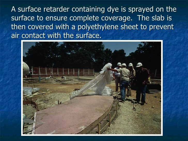 A surface retarder containing dye is sprayed on the surface to ensure complete coverage.  The slab is then covered with a ...