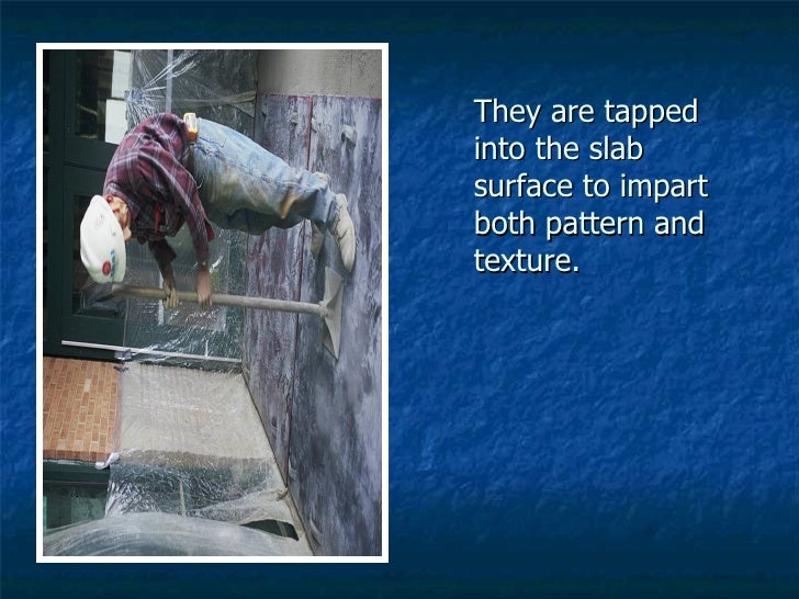 They are tapped into the slab surface to impart both pattern and texture.