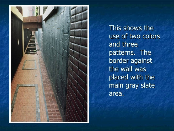 This shows the use of two colors and three patterns.  The border against the wall was placed with the main gray slate area.