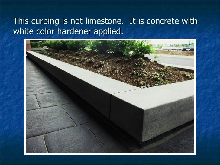 This curbing is not limestone.  It is concrete with white color hardener applied.