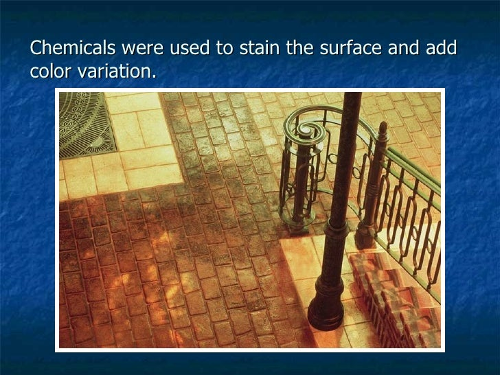 Chemicals were used to stain the surface and add color variation.