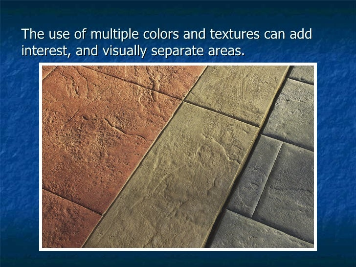 The use of multiple colors and textures can add interest, and visually separate areas.