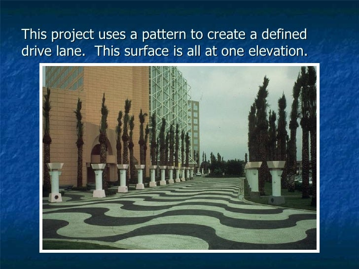 This project uses a pattern to create a defined drive lane.  This surface is all at one elevation.