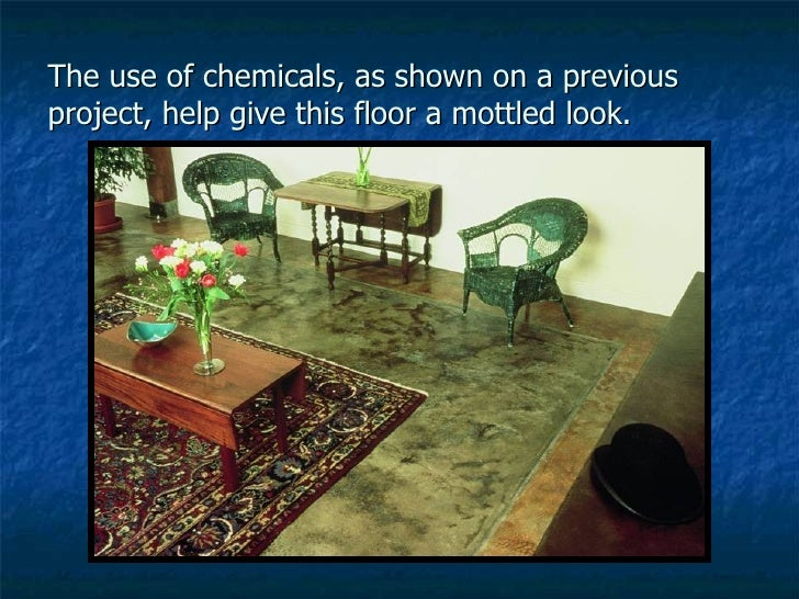 The use of chemicals, as shown on a previous project, help give this floor a mottled look.