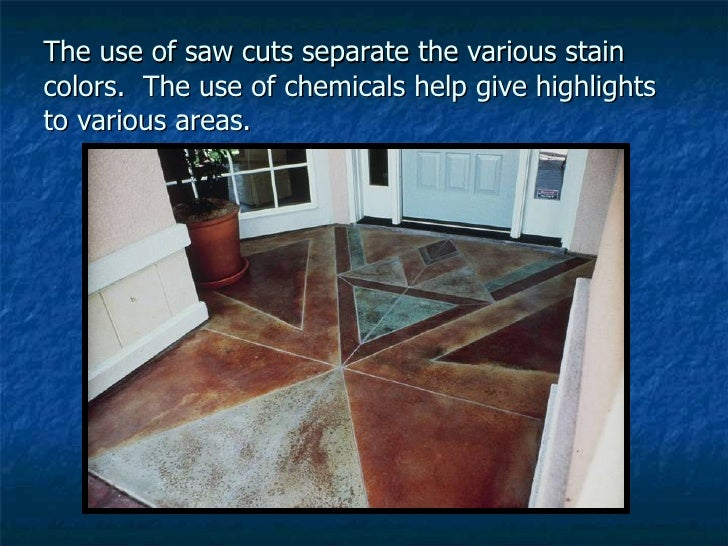 The use of saw cuts separate the various stain colors.  The use of chemicals help give highlights to various areas.