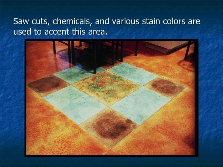 Saw cuts, chemicals, and various stain colors are used to accent this area.